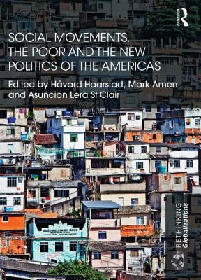 Social Movements, the Poor and the New Politics of the Americas (Rethinking Globalizations)