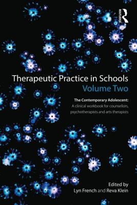 Image for Therapeutic Practice in Schools Volume Two: The contemporary adolescent: A clinical workbook for counsellors, psychotherapists and arts therapists