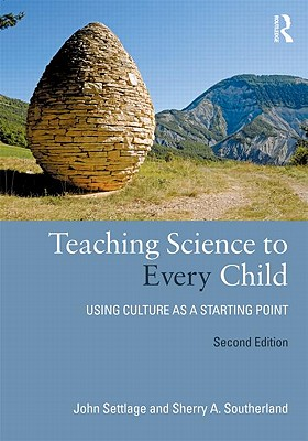 Teaching Science to Every Child: Using Culture as a Starting Point, John Settlage, Sherry Southerland