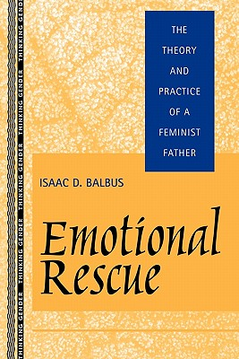 Image for Emotional Rescue: The Theory and Practice of a Feminist Father (Thinking Gender)