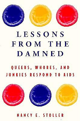 Lessons from the Damned: Queers, Whores and Junkies Respond to AIDS, Stoller, Nancy E.