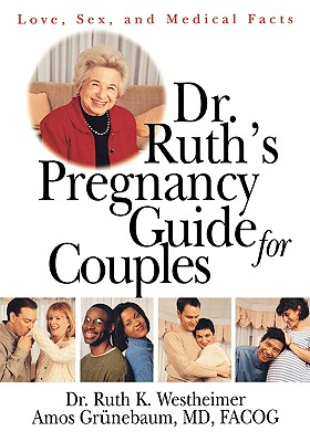Dr. Ruth's Pregnancy Guide for Couples: Love, Sex, and Medical Facts, Westheimer, Ruth K.; Grunebaum, Amos