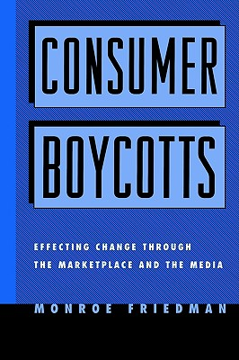 Image for Consumer Boycotts: Effecting Change Through the Marketplace and Media