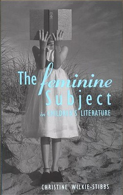 Image for Feminine Subject in Children's Literature (Children's Literature and Culture)