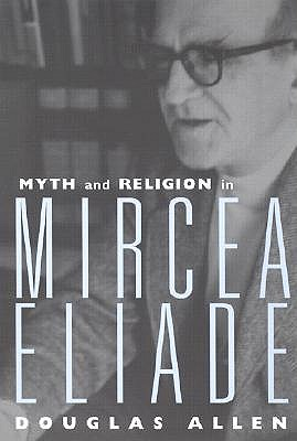 Myth and Religion in Mircea Eliade (Theorists of Myth), Allen, Douglas