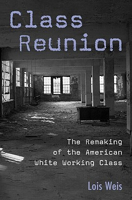 Image for CLASS REUNION THE REMAKING OF THE AMERICAN WHITE WORKING CLASS