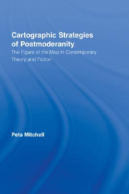 Cartographic Strategies of Postmodernity The Figure of the Map in Contemporary Theory and Fiction