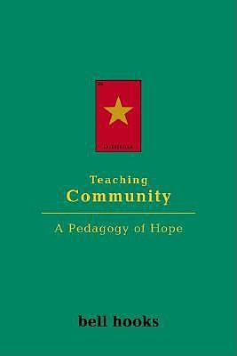 Teaching Community: A Pedagogy of Hope, hooks, bell