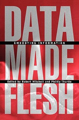 Data Made Flesh: Embodying Information, Mary Flanagan, Robert Mitchell