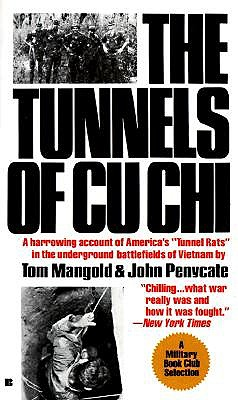 The Tunnels of Cu Chi: A Harrowing Account of America's Tunnel Rats in the Underground Battlefields of Vietnam, Mangold, Tom & Penycate, John