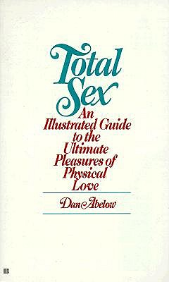 Image for Total Sex an Illustrated Guide to the Ultimate Pleasures of Physical Love