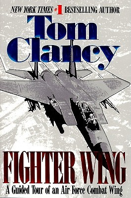Fighter Wing: A Guided Tour of an Air Force Combat Wing, Clancy, Tom