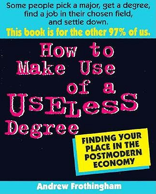Image for HOW TO MAKE USE OF A USELESS DEGREE : FI