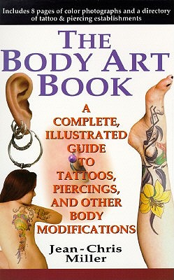 Image for The Body Art Book: A Complete Illustrated Guide to Tattoos, Piercings and Other Body Modifications