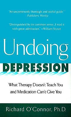 Image for Undoing Depression: What Therapy Doesn't Teach You and Medication Can't Give You