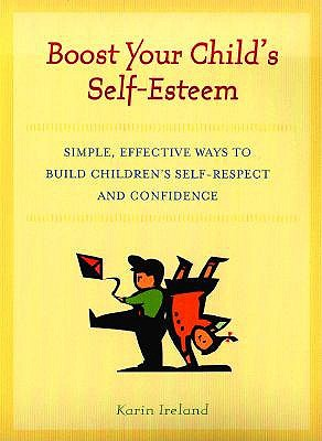 Image for Boost Your Child's Self-Esteem: Simple, Effective Ways to Build Children's Self-Respect and Confidence