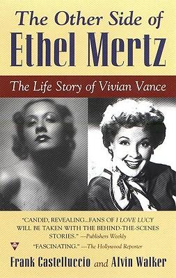 The Other Side of Ethel Mertz: The Life Story of Vivian Vance, Frank Castelluccio, Alvin Walker