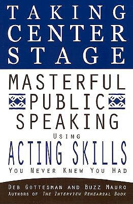 Image for Taking Center Stage: Masterful Public Speaking using ActingSkills you N