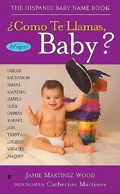 Image for Como Te Llamas, Baby?: The Hispanic Baby Name Book (Spanish and English Edition)