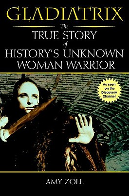 Image for Gladiatrix: The True Story of History's Unknown Woman Warrior
