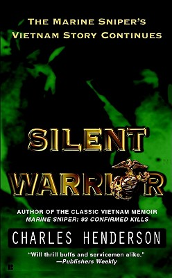 Silent Warrior: The Marine Sniper's Story Vietnam Continues, CHARLES W. HENDERSON