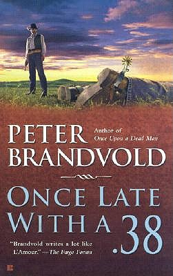 Once Late with a .38, Peter  Brandvold