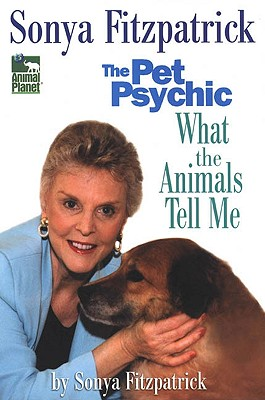 Image for Sonya Fitzpatrick the Pet Psychic: What the Animals Tell me