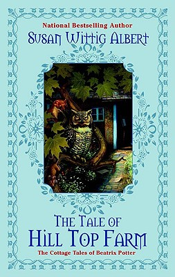 The Tale of Hill Top Farm: The Cottage Tales of Beatrix Potter, Albert, Susan Wittig