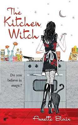 The Kitchen Witch (Accidental Witch Trilogy, Book 1), Annette  Blair