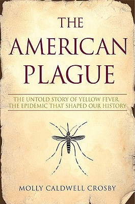 Image for The American Plague: The Untold Story of Yellow Fever, the Epidemic that Shaped Our History
