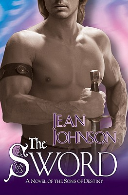 The Sword: A Novel of the Sons of Destiny, JEAN JOHNSON