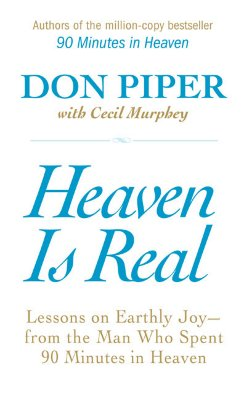 Image for Heaven Is Real: Lessons on Earthly Joy--From The Man Who Spent 90 Minutes In Heaven