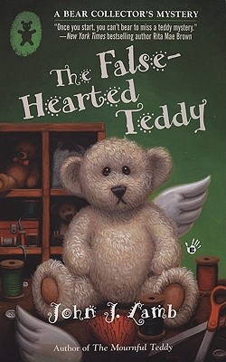 The False-Hearted Teddy: A Bear Collector's Mystery, John J. Lamb