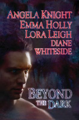 Beyond the Dark, Angela Knight, Emma Holly, Lora Leigh, Diane Whiteside