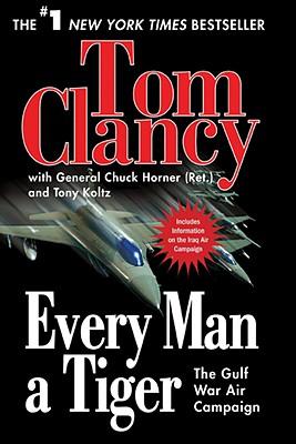 "Every Man A Tiger: The Gulf War Air Campaign (Commander Series), ""Clancy, Tom, Horner, Chuck, Koltz, Tony"""