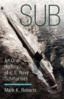 Image for Sub: An Oral History of US Navy Submarines