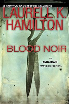 Blood Noir (Anita Blake, Vampire Hunter, Book 16), LAURELL K. HAMILTON