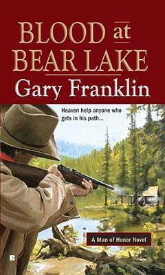 Blood at Bear Lake: A Man of Honor Novel, Gary Franklin
