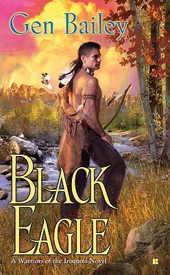 Black Eagle (Warriors of the Iroquois Novels), Gen Bailey