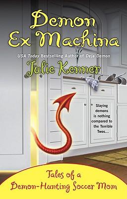 Demon Ex Machina: Tales of a Demon-Hunting Soccer Mom (Kate Connor, Demon Hunter), Julie Kenner