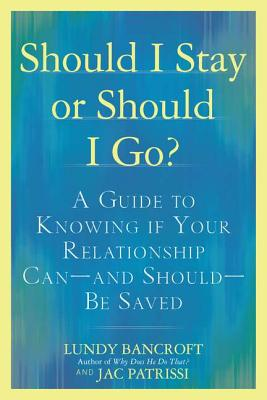 Should I Stay or Should I Go?: A Guide to Knowing if Your Relationship Can--and Should--be Saved, Lundy Bancroft, JAC Patrissi