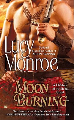 Moon Burning (A Children Of The Moon Novel), Lucy Monroe