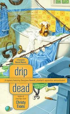 Drip Dead (A GEORGIANA NEVERALL MYSTERY), Christy Evans