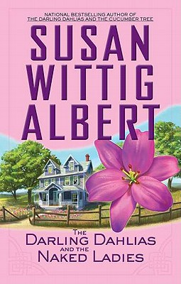 The Darling Dahlias and the Naked Ladies, Susan Wittig Albert