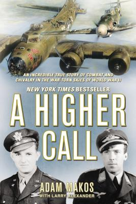 Image for A Higher Call: An Incredible True Story of Combat and Chivalry in the War-Torn Skies of World War II