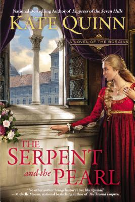 SERPENT AND THE PEARL: A NOVEL OF THE BORGIAS, QUINN, KATE
