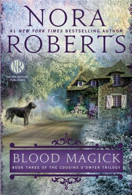 Blood Magick: Book Three of The Cousins O?Dwyer Trilogy, Nora Roberts