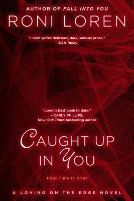 Caught Up In You (A Loving on the Edge Novel), Roni Loren
