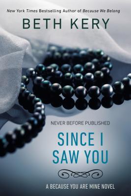Since I Saw You: A Because You Are Mine Novel, Beth Kery