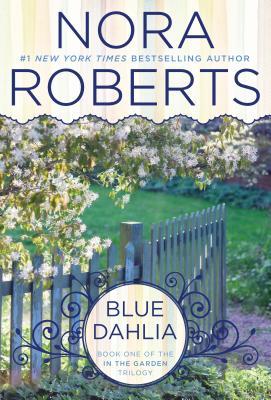 Blue Dahlia (In The Garden), Nora Roberts